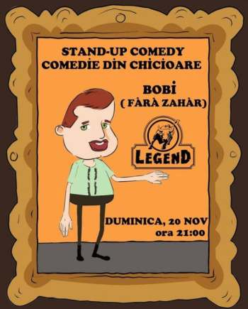 stand up comedy cu bobi fara zahar legend