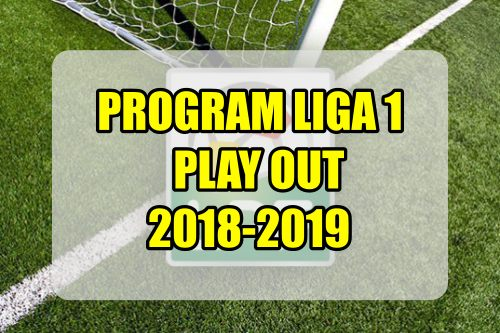 program play-out liga1 2018 2019